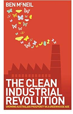 The Clean Industrial Revolution: Growing Australian Prosperity in a Greenhouse Age 9781741757224