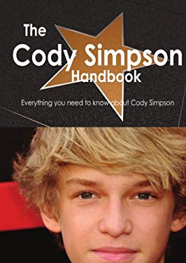 The Cody Simpson Handbook - Everything You Need to Know about Cody Simpson 9781743333051
