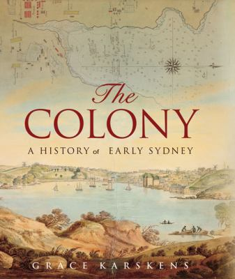 The Colony: A History of Early Sydney 9781741756371
