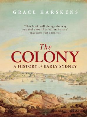 The Colony: A History of Early Sydney 9781742373645