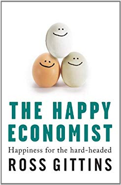 The Happy Economist: Happiness for the Hard-Headed 9781741756739