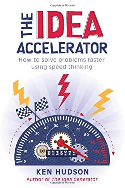 The Idea Accelerator: How to Solve Problems Faster Using Speed Thinking 9781741754889
