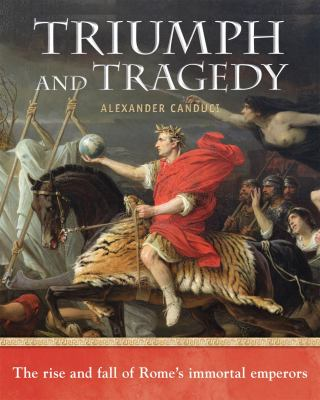 The Immortal Emperors: Two Thousand Years of Imperial Roman History. Alexander Canduci