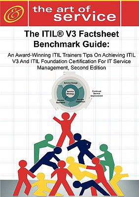 The Itil V3 Factsheet Benchmark Guide: An Award-Winning Itil Trainers Tips on Achieving Itil V3 and Itil Foundation Certification for Itil Service Man 9781742440101