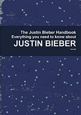 The Justin Bieber Handbook - Everything You Need to Know about Justin Bieber 9781742442921