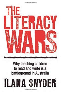 The Literacy Wars: Why Teaching Children to Read and Write Is a Battleground in Australia 9781741754247