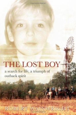 The Lost Boy: A Search for Life, a Triumph of Outback Spirit 9781741143423