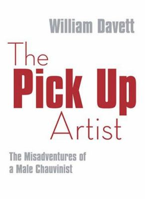 The Pick Up Artist: The Misadventures of a Male Chauvinist 9781741105155