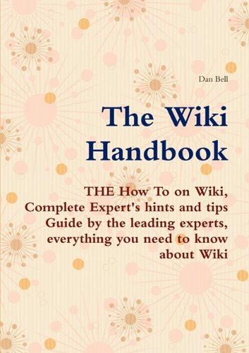The Wiki Handbook - The How to on Wiki, Complete Expert's Hints and Tips Guide by the Leading Experts, Everything You Need to Know about Wiki 9781742441665