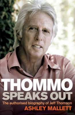 Thommo Speaks Out: The Authorised Biography of Jeff Thomson 9781741754353
