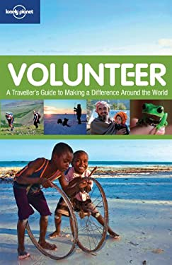 Volunteer: A Traveller's Guide to Making a Difference Around the World 9781742200859