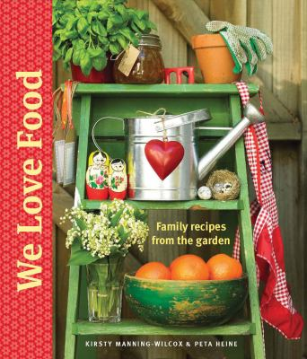 We Love Food: Family Recipes from the Garden 9781740666961
