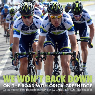 We Won't Back Down: On the Road with Orica GreenEDGE