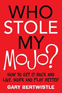 Who Stole My Mojo?: How to Get It Back and Live, Work and Play Better 9781741755336