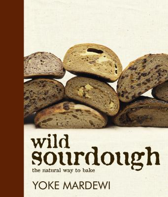 Wild Sourdough: The Natural Way to Bake 9781741107449