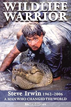 Wildlife Warror: Steve Irwin: 1962-2006: A Man Who Changed the World 9781741105520