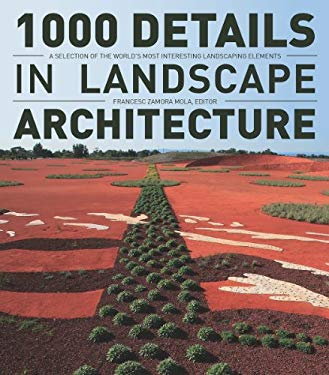 1000 Details in Landscape Architecture: A Selection of the World's Most Interesting Landscaping Elements 9781770850408