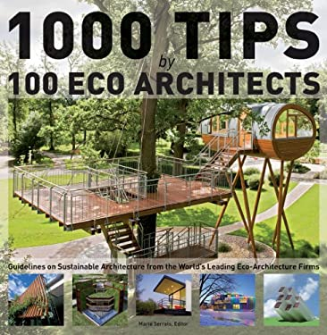1000 Tips by 100 Eco Architects: Guidelines on Sustainable Architecture from the World's Leading Eco-Architecture Firms 9781770850415