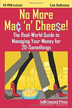 No More Mac 'n Cheese!: The Real-World Guide to Managing Your Money for 20-Somethings 9781770400900