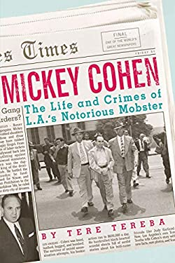 Mickey Cohen: The Life and Crimes of L.A.'s Notorious Mobster