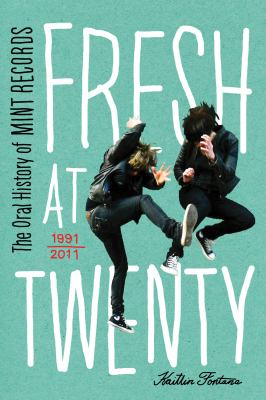 Fresh at Twenty: The Oral History of Mint Records 9781770410046