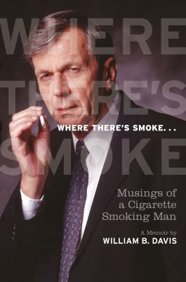 Where There's Smoke...: Musings of a Cigarette Smoking Man 9781770410527