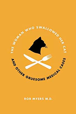 The Woman Who Swallowed Her Cat: And Other Gruesome Medical Tales 9781770410619
