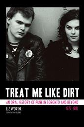 Treat Me Like Dirt: An Oral History of Punk in Toronto and Beyond, 1977-1981 14907843