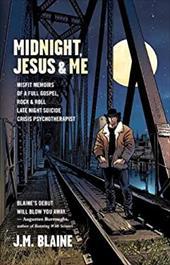 Midnight, Jesus & Me: Misfit Memoirs of a Full Gospel, Rock & Roll Late Night Suicide Crisis Psychotherapist 21708266