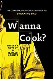 Wanna Cook?: The Complete, Unofficial Companion to Breaking Bad 22353338