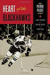 Heart of the Blackhawks: The Pierre Pilote Story 22261547
