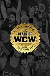 The Death of WCW: 10th Anniversary Edition of the Bestselling Classic  Revised and Expanded 22408995