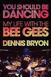 You Should Be Dancing: My Life with the Bee Gees 22866763