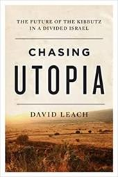 Chasing Utopia: The Future of the Kibbutz in a Divided Israel 23121256