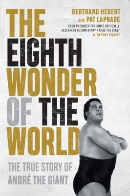 The Eighth Wonder of the World: The True Story of Andr the Giant
