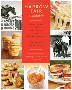 The Harrow Fair Cookbook: Prize-Winning Recipes Inspired by Canada's Favourite Country Fair 9781770500204