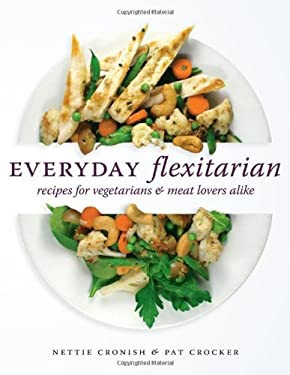 Everyday Flexitarian: Recipes for Vegetarians & Meat Lovers Alike 9781770500211