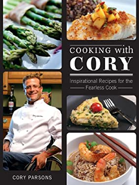 Cooking with Cory: Inspirational Recipes for the Fearless Cook 9781770500228
