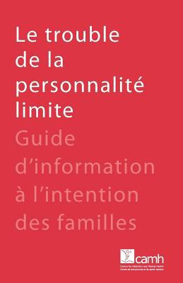 Le Trouble de La Personnalit Limite: Guide D'Information L'Intention Des Familles 9781770524361