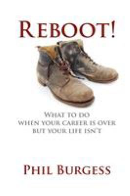 Reboot!: What to Do When Your Career Is Over But Your Life Isn't 9781770672994