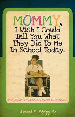 Mommy, I Wish I Could Tell You What They Did to Me in School Today 9781770677807