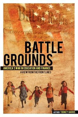 Battlegrounds America's War in Education and Finance: A View from the Front Lines 9781770679542