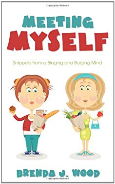 Meeting Myself: Snippets from a Binging and Bulging Mind 9781770694446