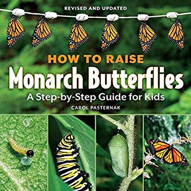 How to Raise Monarch Butterflies: A Step-By-Step Guide for Kids 9781770850019