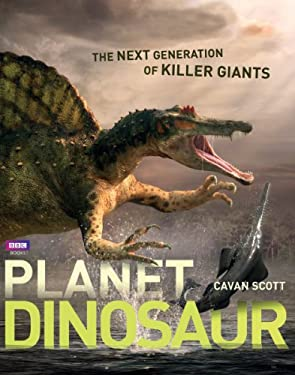Planet Dinosaur: The Next Generation of Killer Giants 9781770850491