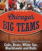 Chicago's Big Teams: Great Moments of the Cubs, Bears, White Sox, Blackhawks and Bulls 22932898