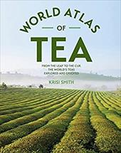 The World Atlas of Tea: From the Leaf to the Cup, the World's Teas Explored and Enjoyed 23651136
