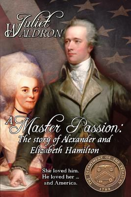 A Master Passion, The story of Alexander and Elizabeth Hamilton