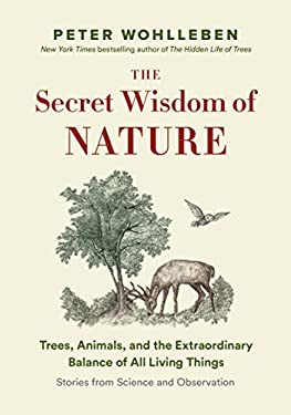 The Secret Wisdom of Nature: Trees, Animals, and the Extraordinary Balance of All Living Things  - Stories from Science and Observation (The Mysteries