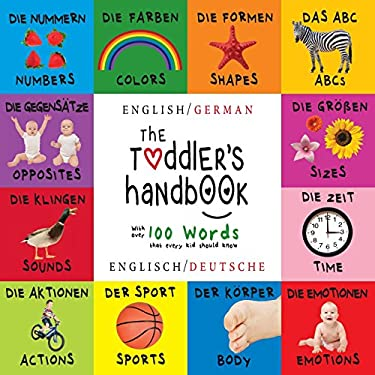 The Toddler's Handbook: Bilingual (English / German) (Englisch / Deutsche) Numbers, Colors, Shapes, Sizes, ABC Animals, Opposites, and Sounds, with ..